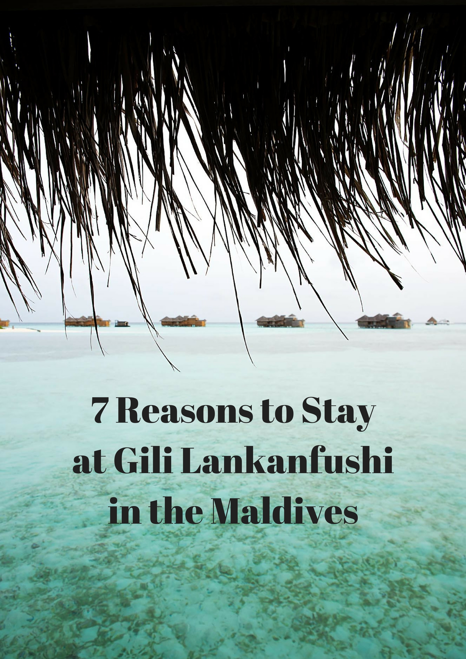 7 Reasons to Stay at Gili Lankanfushi in the Maldives